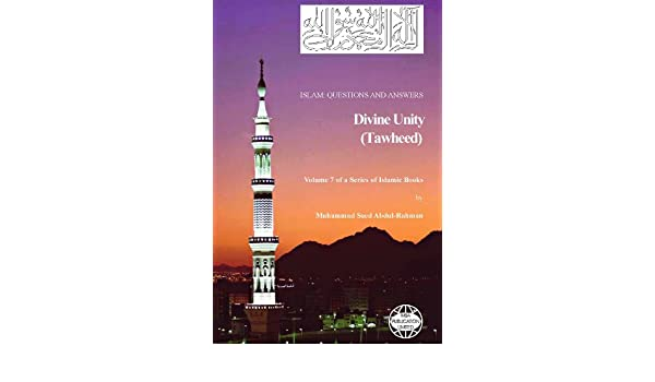 Divine Unity (Tawheed) (Islam Questions And Answers Book 7)