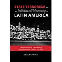 State Terrorism and the Politics of Memory in Latin America: Transmissions Across The Generations of Post-Dictatorship Uruguay, 1984-2004 - Student Edition