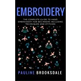 Embroidery: The Complete Guide to Hand Embroidery for Beginners Including Techniques and Stitches (Embroidery, Paracord, Macrame)
