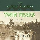 The Secret History of Twin Peaks Hörbuch von Mark Frost Gesprochen von: Mark Frost, Kyle MacLachlan, Len Cariou, Michael Horse, Robert Knepper, Russ Tamblyn