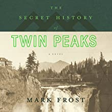 The Secret History of Twin Peaks | Livre audio Auteur(s) : Mark Frost Narrateur(s) : Mark Frost, Kyle MacLachlan, Len Cariou, Michael Horse, Robert Knepper, Russ Tamblyn
