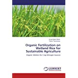 Organic Fertilization on Wetland Rice for Sustainable Agriculture: Organic Matters for Crop Nitrogen Sources