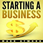 Starting a Business: The 15 Rules for a Successful Business | Mark Atwood,Passive Income