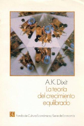 La teoria del crecimiento equilibrado Seccion de Obras de Economia Fondo de Cultura Economica: Amazon.es: Dixit, Avinash K.: Libros