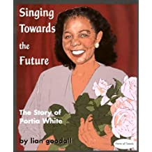 Singing Towards the Future: The Story of Portia White