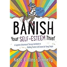 Banish Your Self-Esteem Thief: A Cognitive Behavioural Therapy Workbook on Building Positive Self-esteem for Young People (Gremlin and Thief CBT Workbooks) by Kate Collins-Donnelly (2014-05-21)