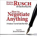 How to Negotiate Anything: A Freelancer's Survival Guide Short Book - The Freelancer's Survival Guide | Kristine Kathryn Rusch