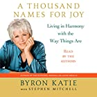 A Thousand Names for Joy: Living in Harmony with the Way Things Are Hörbuch von Byron Katie, Stephen Mitchell Gesprochen von: Byron Katie, Stephen Mitchell