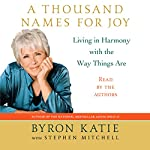 A Thousand Names for Joy: Living in Harmony with the Way Things Are | Byron Katie,Stephen Mitchell