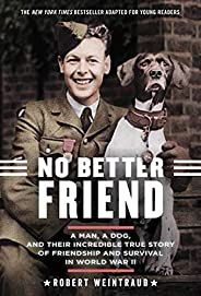 No Better Friend: Young Readers Edition: A Man, a Dog, and Their Incredible True Story of Friendship and Survi