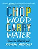 Chop Wood Carry Water: How to Fall In Love With the