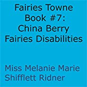 China Berry Fairies Disabilities: Fairies Towne Book, Book 7 | Melanie Marie Shifflett Ridner