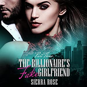 The Billionaire's Fake Girlfriend - Part 3 Audiobook