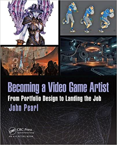 Amazon Com Becoming A Video Game Artist From Portfolio Design To Landing The Job Focal Press Game Design Workshops 9781138824935 Pearl John Books