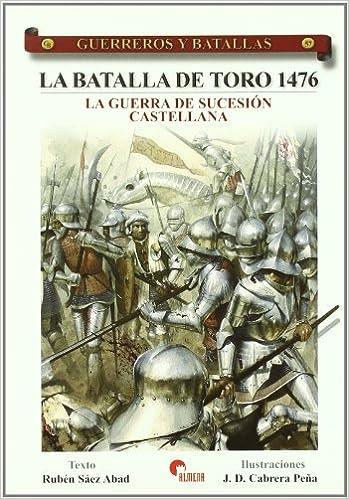 Batalla de Toro 1476, la - la Guerra de sucesion castellana Guerreros Y Batallas: Amazon.es: Saez Abad, Ruben: Libros