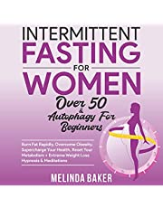 Intermittent Fasting for Women over 50 & Autophagy for Beginners: Burn Fat Rapidly, Overcome Obesity, Supercharge Your Health, Reset Your Metabolism + Extreme Weight Loss Hypnosis & Meditations
