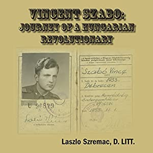 Vincent Szabo: Journey of a Hungarian Revolutionary Audiobook