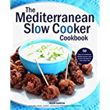 The Mediterranean Slow Cooker Cookbook: Easy and Delicious Mediterranean Slow Cooker Recipes for Your Busy Life - 50 Healthy Fix-and-Forget Recipes for Everyday Meals (Incl. Herbs and Spices)