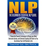 Psychology: The Beginners Essential NLP Guide: 7 Simple But Powerful Techniques to Change your Mind, Overcome Anxiety, and Eliminate Crippling Self Doubt ... Techniques, Confidence, NLP, Brain Book 1)