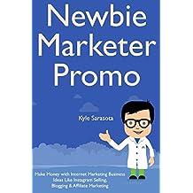 Newbie Marketer Promotions: Make Money with Internet Marketing Business Ideas Like Instagram Selling, Blogging & Affiliate Marketing