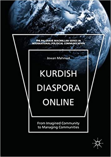 Kurdish Diaspora Online: From Imagined Community to Managing Communities (The Palgrave Macmillan Series in International Political Communication)