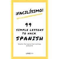 Facilisimo Spanish: 99 Simple Lessons to Hack Spanish (English Edition)
