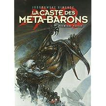 CASTE DES MÉTA-BARONS T01 (LA) : PREMIÈRE PARTIE