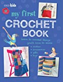 My First Crochet Book: 35 fun and easy crochet projects for children aged 7 years + (Cico Kidz)