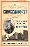 Front cover for the book Knickerbocker: The Myth behind New York by Elizabeth L. Bradley