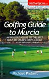 Golfing Guide to Murcia, Michael Probert, 1905430558