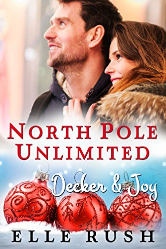 Decker and Joy: North Pole Unlimited 1 by [Rush, Elle]