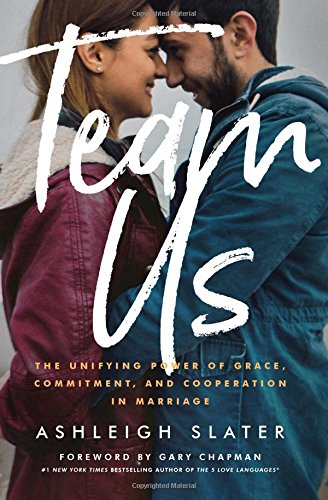(Team Us: The Unifying Power of Grace, Commitment, and Cooperation in Marriage )