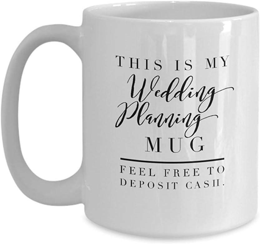 Mi taza de planificación de bodas ¡No dude en depositar efectivo! Taza de regalo divertida para compromiso ¡La novia se reirá y la amará! Tamaño grande de 11 oz