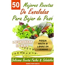 50 MEJORES RECETAS DE ENSALADAS Para Bajar de Peso y Desintoxicar el Cuerpo: Deliciosas Recetas Faciles y Saludables (Spanish Edition)