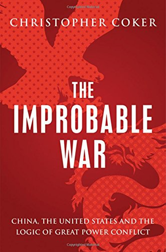 The Improbable War: China, The United States and Logic of Great Power Conflict [Christopher Coker] (Tapa Dura)