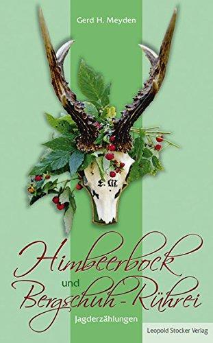 Himbeerbock und Bergschuh-Rührei: Jagderzählungen