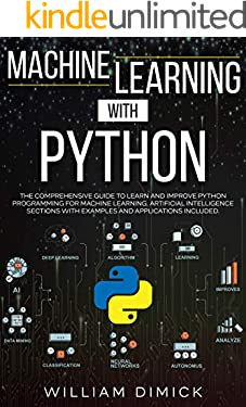 Machine learning with Python: The comprehensive guide to learn and improve Python programming for Machine learning. Artificial intelligence sections with examples and applications included.