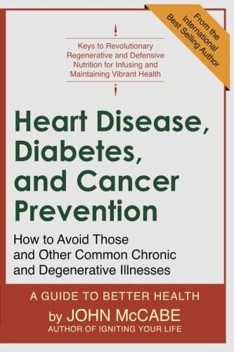 Heart Disease, Diabetes, and Cancer Prevention: How to Avoid Those and Other Common Chronic and Degenerative Illnesses