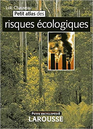 Amazon Fr Petit Atlas Des Risques Ecologiques Chauveau Loic Livres