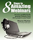 8 Steps to Amazing Webinars, Sharon Burton, 1937434044