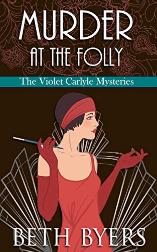 Murder at the Folly: A Violet Carlyle Cozy Historical Mystery (The Violet Carlyle Mysteries Book 3) by [Byers, Beth]