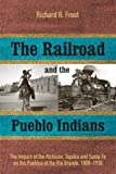 The Railroad and the Pueblo Indians: The Impact of the Atchison, Topeka and Santa Fe on the Pueblos of the Rio Grande, 1880-1930