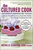The Cultured Cook: Delicious Fermented Foods with Probiotics to Knock Out Inflammation, Boost Gut Health, Lose Weight & Extend Your Life