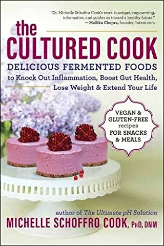 The Cultured Cook: Delicious Fermented Foods with Probiotics to Knock Out Inflammation, Boost Gut Health, Lose Weight & Extend Your (Cook For Your Life)
