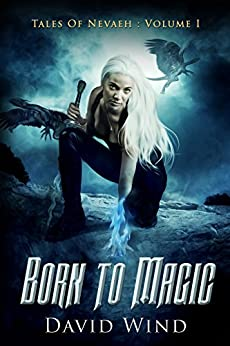 Born To Magic (Tales Of Nevaeh Book 1) by [Wind, David]