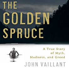 The Golden Spruce: A True Story of Myth, Madness, and Greed Audiobook by John Vaillant Narrated by Edoardo Ballerini
