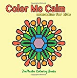 Color Me Calm Mandalas for Kids: kids mandalas coloring book for creativity, art therapy, and relaxation.: Volume 31 (Coloring books for grownups)