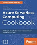 Azure Serverless Computing Cookbook: Build applications hosted on serverless architecture using Azure Functions
