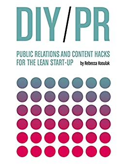DIY PR: Public Relations and Content Hacks for the Lean Start-up by [Hasulak, Rebecca]