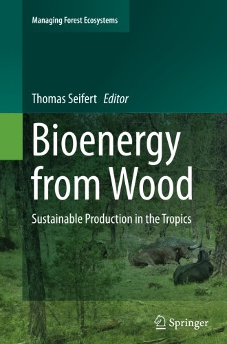Bioenergy from Wood: Sustainable Production in the Tropics (Managing Forest Ecosystems)